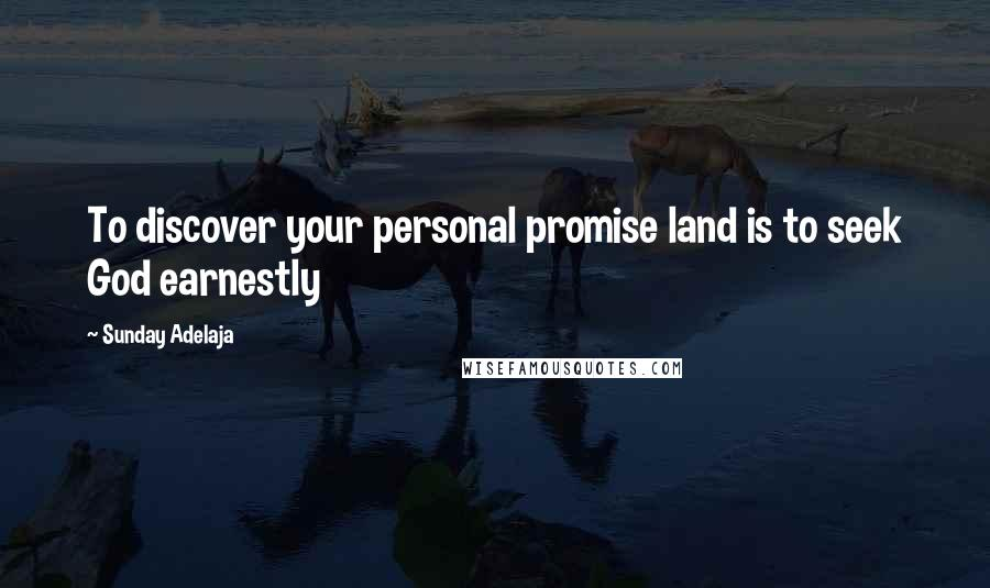 Sunday Adelaja quotes: To discover your personal promise land is to seek God earnestly