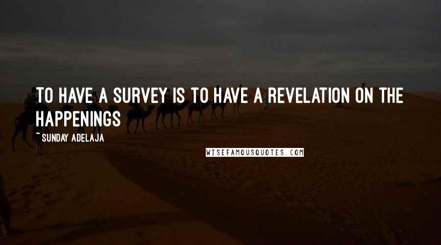 Sunday Adelaja quotes: To have a survey is to have a revelation on the happenings