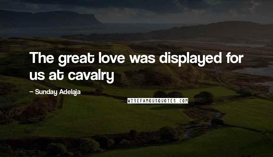 Sunday Adelaja quotes: The great love was displayed for us at cavalry