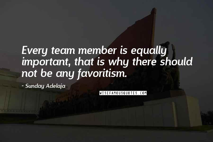 Sunday Adelaja quotes: Every team member is equally important, that is why there should not be any favoritism.