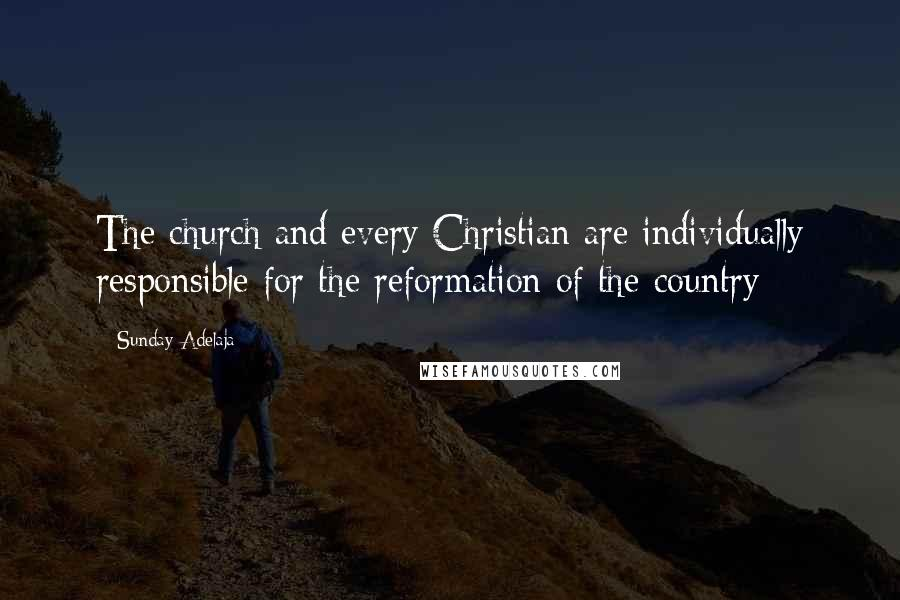 Sunday Adelaja quotes: The church and every Christian are individually responsible for the reformation of the country