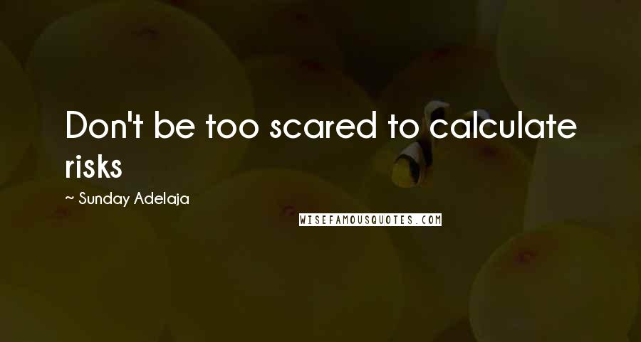 Sunday Adelaja quotes: Don't be too scared to calculate risks