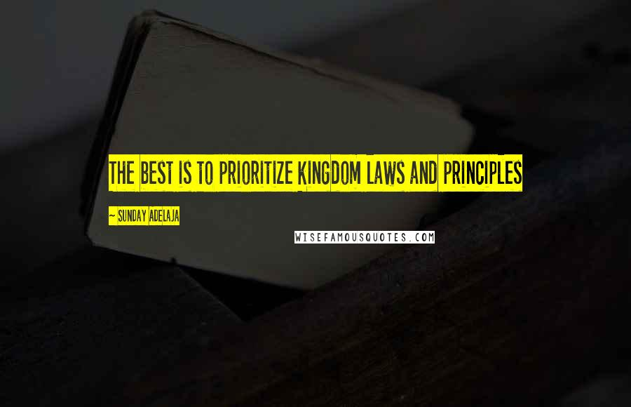 Sunday Adelaja quotes: The best is to prioritize kingdom laws and principles