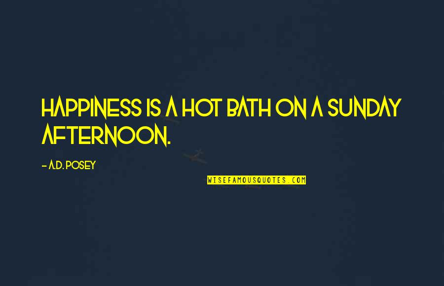 Sunday Afternoon Inspirational Quotes By A.D. Posey: Happiness is a hot bath on a Sunday