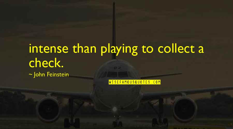 Sunday Funday Football Quotes By John Feinstein: intense than playing to collect a check.