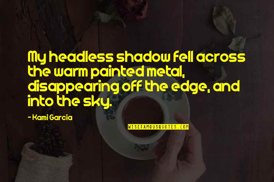 Sunday Laziness Quotes By Kami Garcia: My headless shadow fell across the warm painted