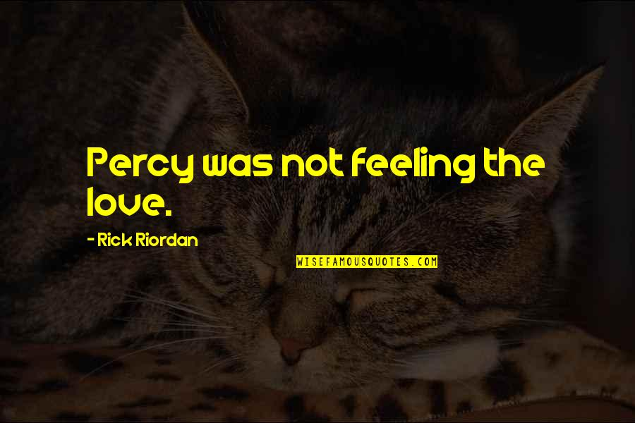 Sunday Laziness Quotes By Rick Riordan: Percy was not feeling the love.