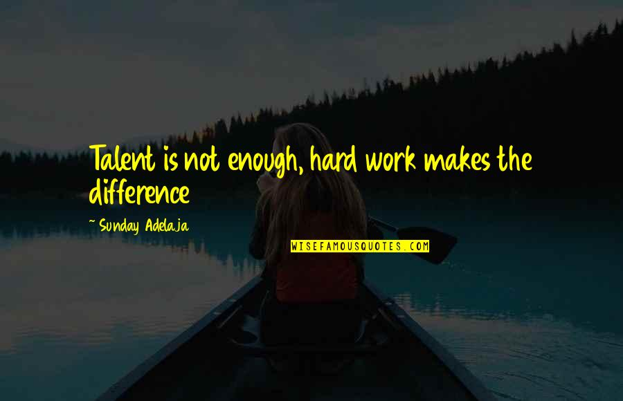 Sunday Laziness Quotes By Sunday Adelaja: Talent is not enough, hard work makes the