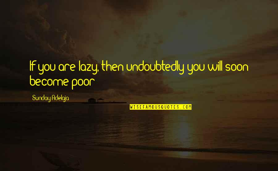 Sunday Laziness Quotes By Sunday Adelaja: If you are lazy, then undoubtedly you will