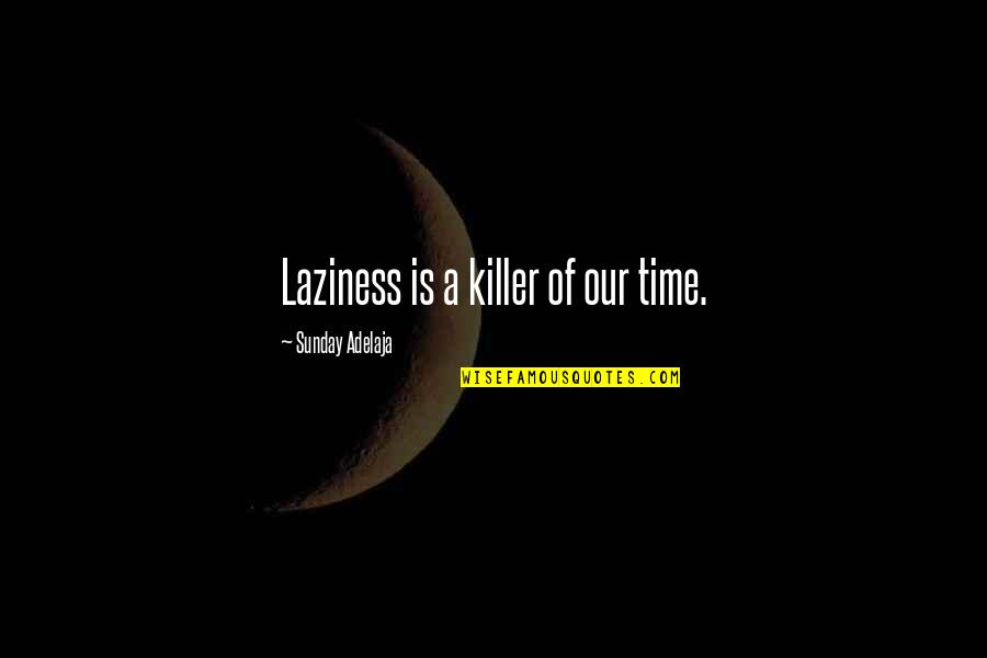 Sunday Laziness Quotes By Sunday Adelaja: Laziness is a killer of our time.