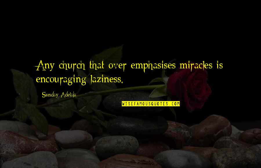 Sunday Laziness Quotes By Sunday Adelaja: Any church that over emphasises miracles is encouraging