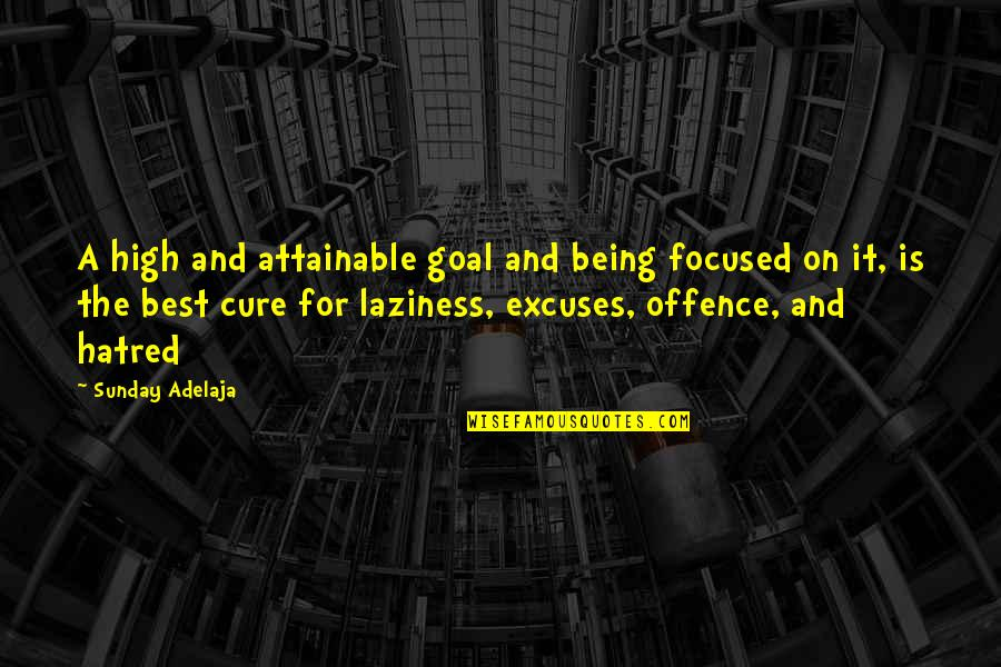 Sunday Laziness Quotes By Sunday Adelaja: A high and attainable goal and being focused