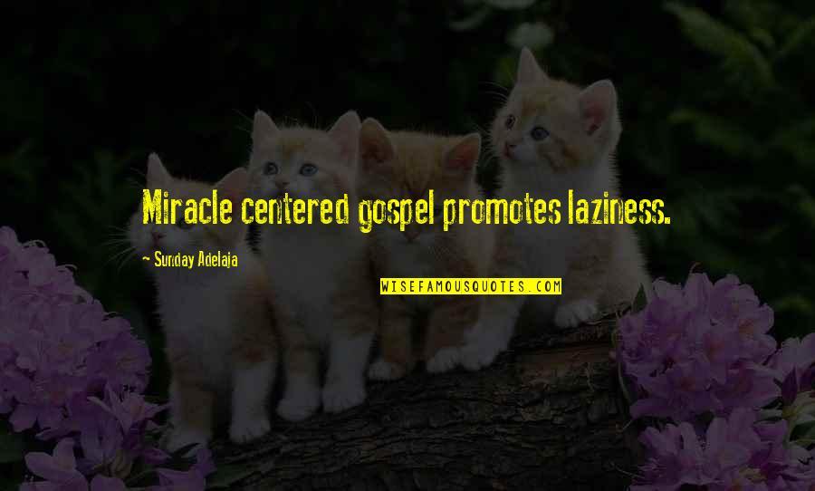 Sunday Laziness Quotes By Sunday Adelaja: Miracle centered gospel promotes laziness.