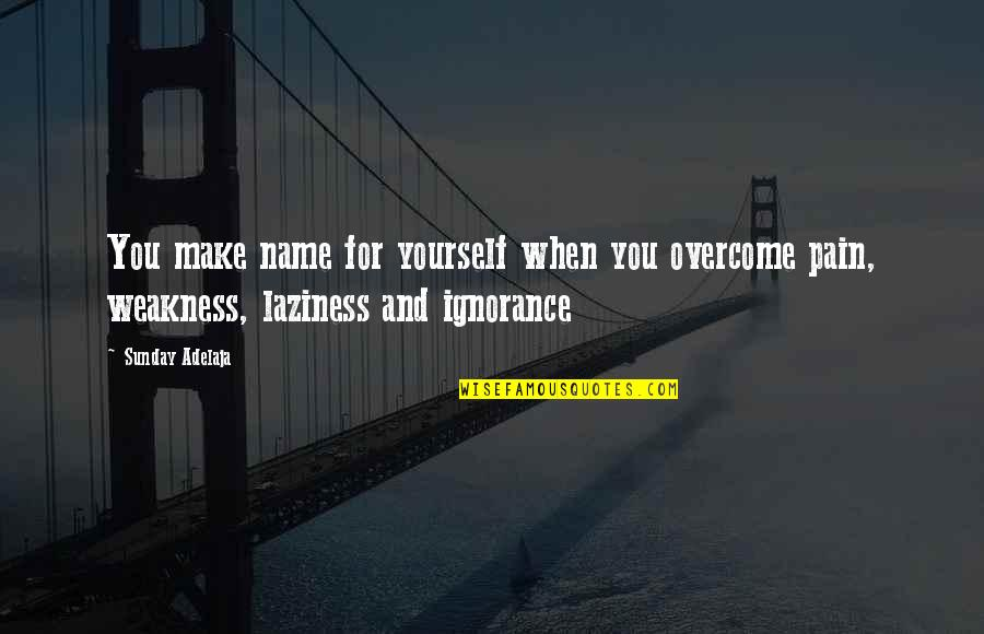Sunday Laziness Quotes By Sunday Adelaja: You make name for yourself when you overcome