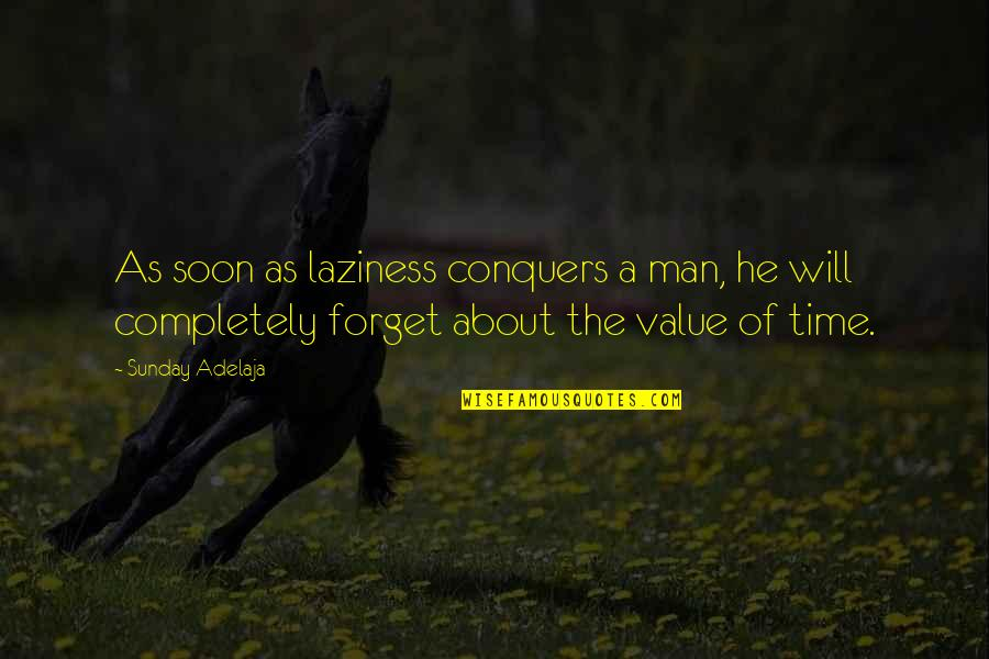 Sunday Laziness Quotes By Sunday Adelaja: As soon as laziness conquers a man, he
