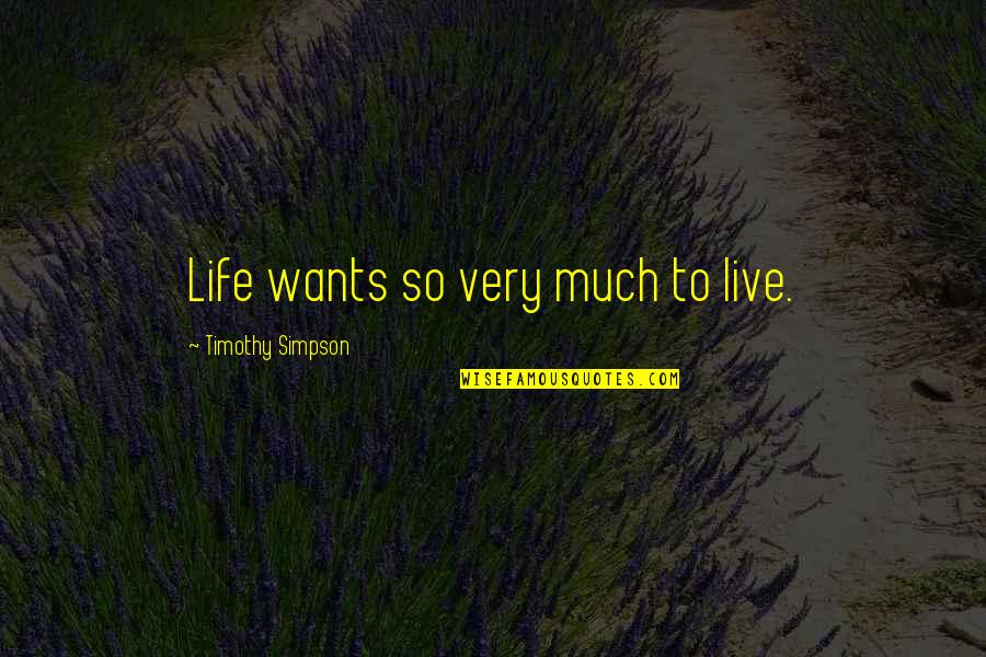 Sunday Laziness Quotes By Timothy Simpson: Life wants so very much to live.
