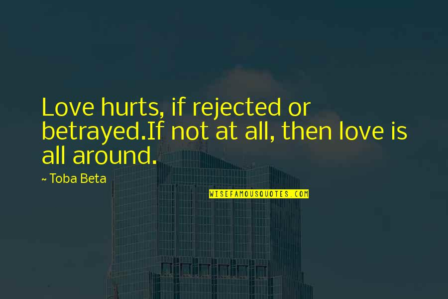 Sunday Laziness Quotes By Toba Beta: Love hurts, if rejected or betrayed.If not at