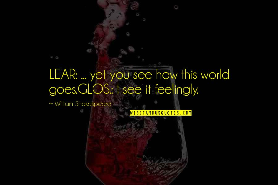 Sunday Laziness Quotes By William Shakespeare: LEAR: ... yet you see how this world