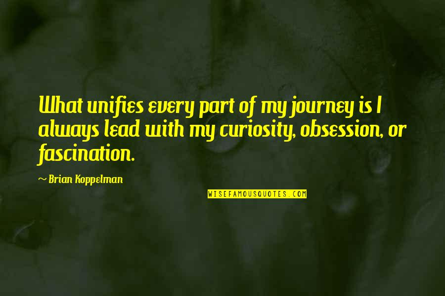 Sunday Morning Blessings Quotes By Brian Koppelman: What unifies every part of my journey is