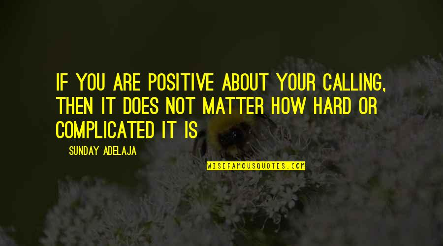 Sunday Positive Quotes By Sunday Adelaja: If you are positive about your calling, then