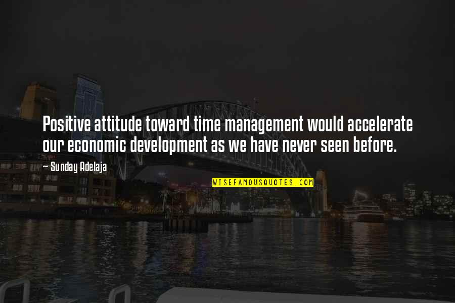 Sunday Positive Quotes By Sunday Adelaja: Positive attitude toward time management would accelerate our