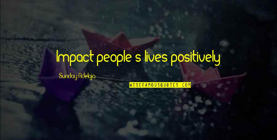 Sunday Positive Quotes By Sunday Adelaja: Impact people's lives positively