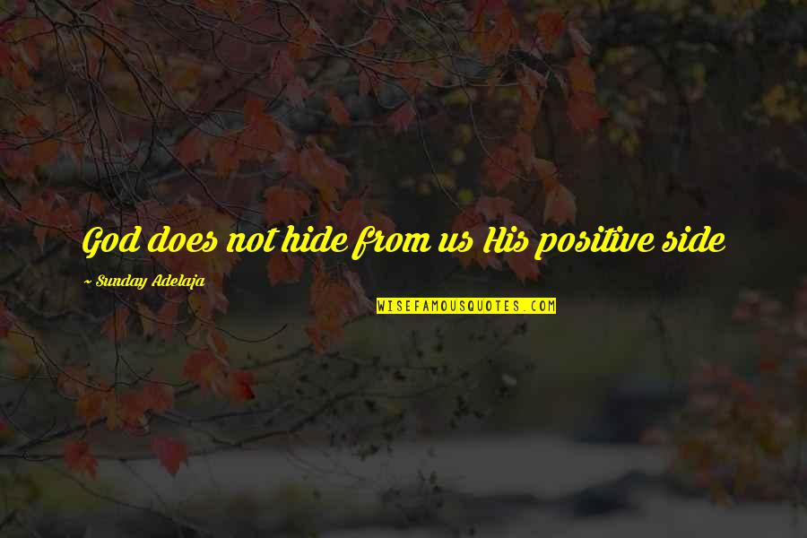 Sunday Positive Quotes By Sunday Adelaja: God does not hide from us His positive