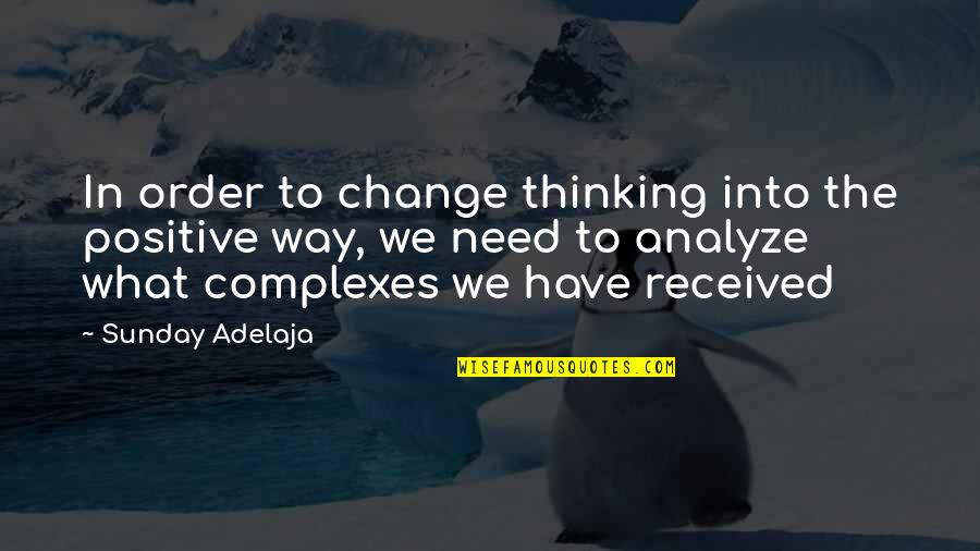 Sunday Positive Quotes By Sunday Adelaja: In order to change thinking into the positive