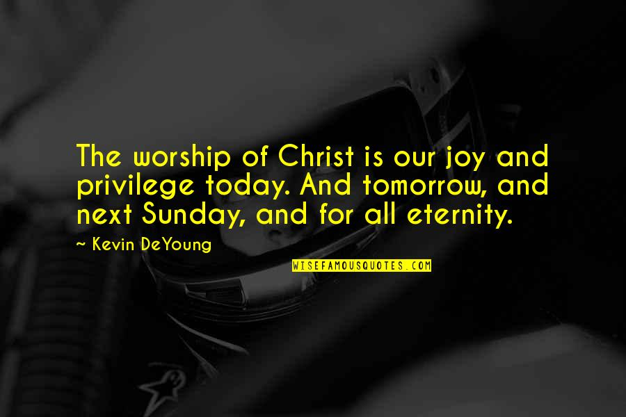 Sunday Quotes By Kevin DeYoung: The worship of Christ is our joy and