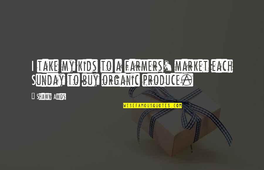 Sunday Quotes By Shawn Amos: I take my kids to a farmers' market