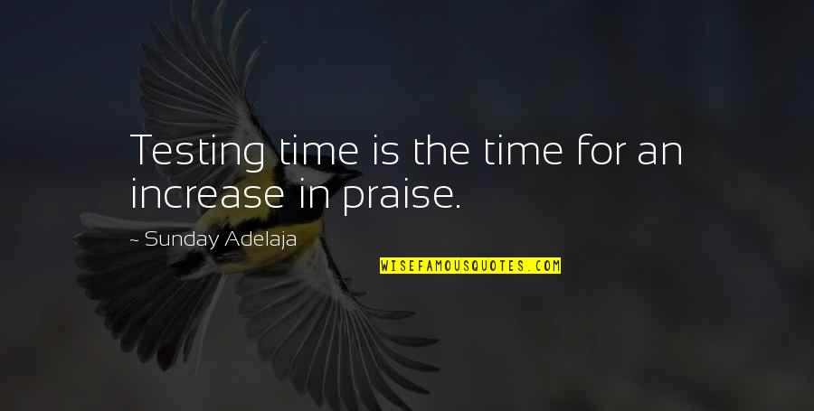 Sunday Quotes By Sunday Adelaja: Testing time is the time for an increase