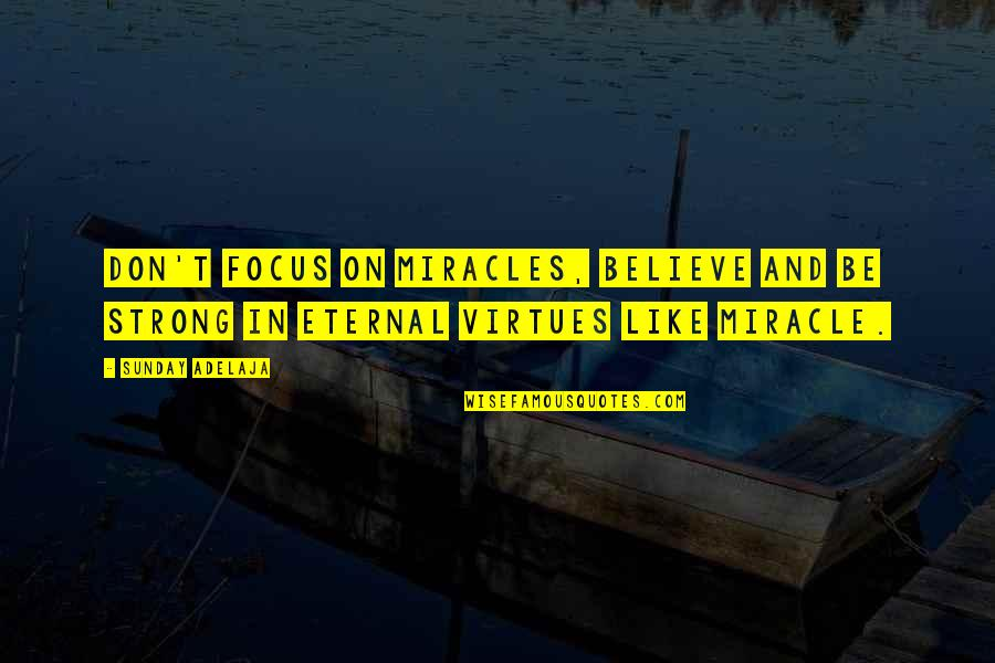 Sunday Quotes By Sunday Adelaja: Don't focus on miracles, believe and be strong