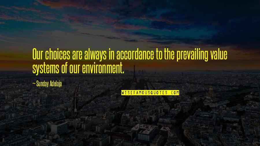Sunday Quotes By Sunday Adelaja: Our choices are always in accordance to the