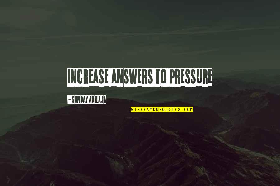 Sunday Quotes By Sunday Adelaja: Increase answers to pressure