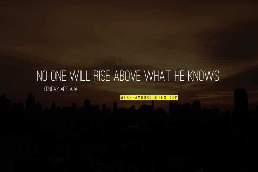 Sunday Quotes By Sunday Adelaja: No one will rise above what he knows.
