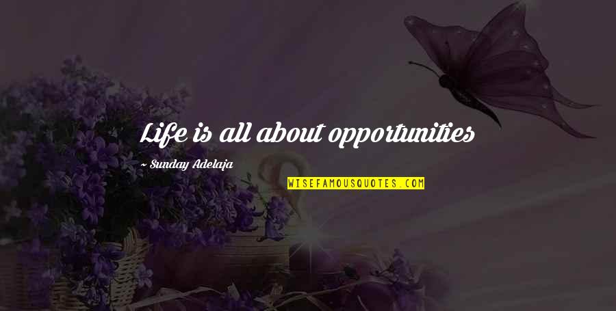 Sunday Quotes By Sunday Adelaja: Life is all about opportunities