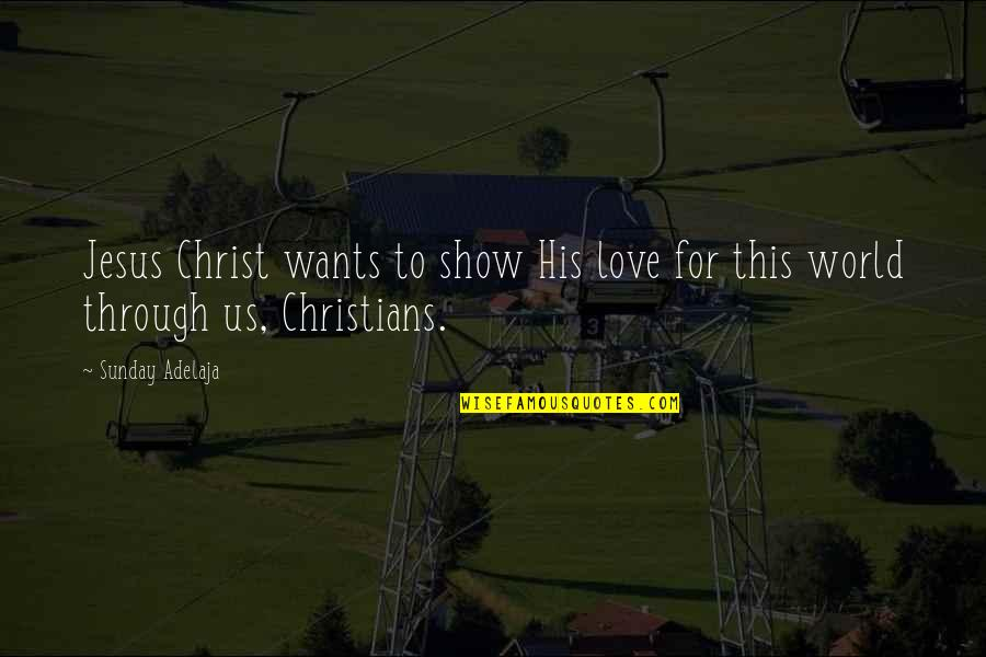 Sunday Quotes By Sunday Adelaja: Jesus Christ wants to show His love for