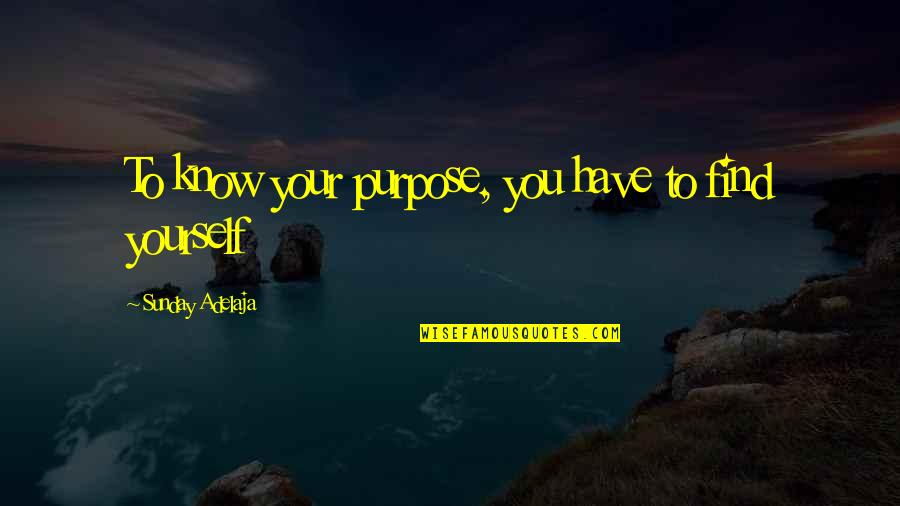 Sunday Quotes By Sunday Adelaja: To know your purpose, you have to find