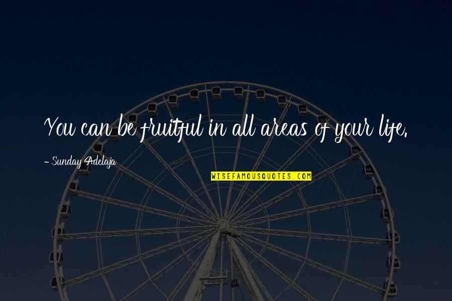 Sunday Quotes By Sunday Adelaja: You can be fruitful in all areas of