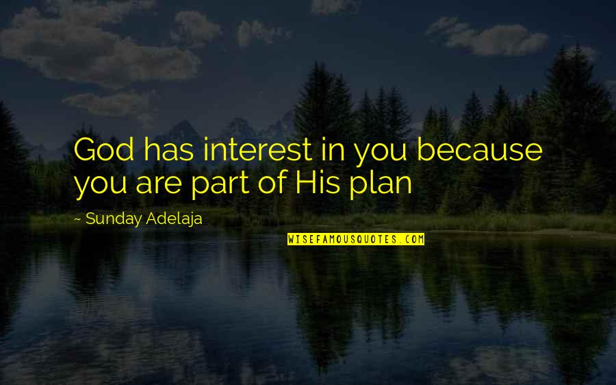Sunday Quotes By Sunday Adelaja: God has interest in you because you are