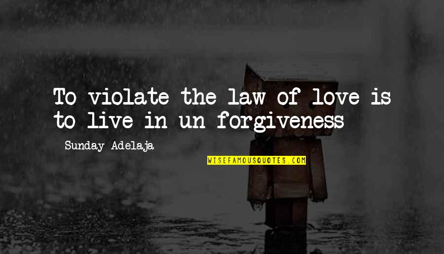 Sunday Quotes By Sunday Adelaja: To violate the law of love is to
