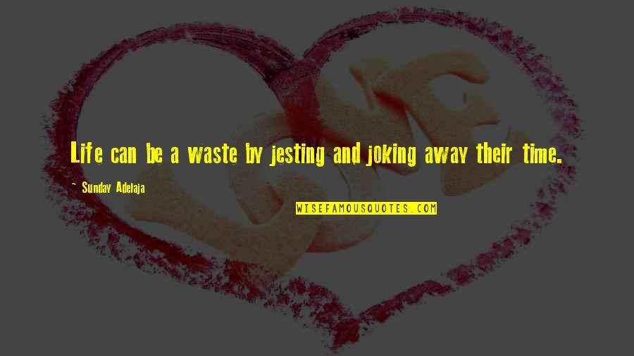 Sunday Quotes By Sunday Adelaja: Life can be a waste by jesting and