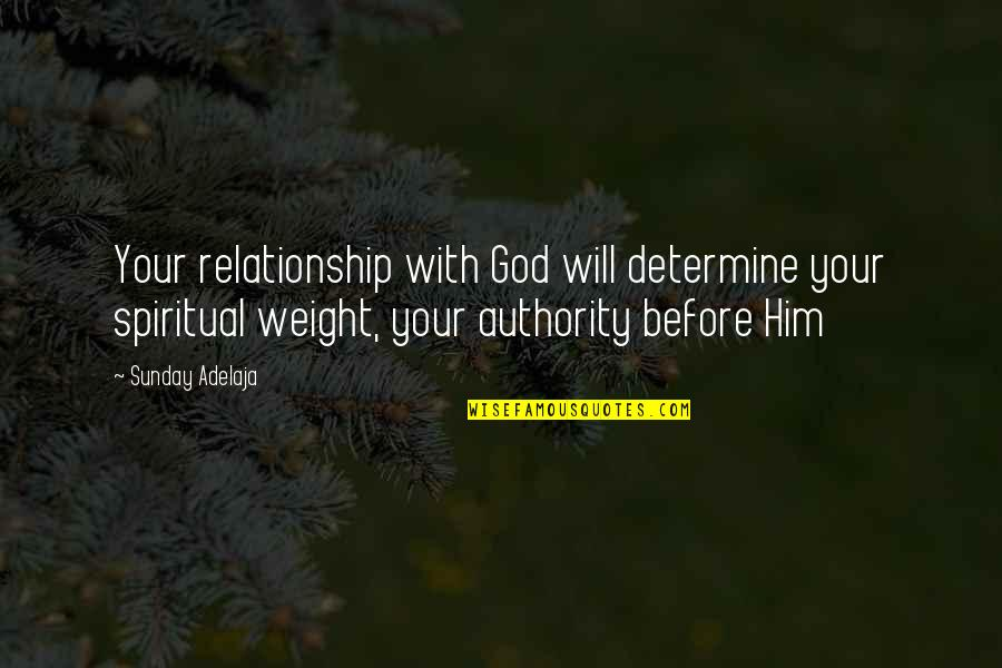 Sunday Quotes By Sunday Adelaja: Your relationship with God will determine your spiritual