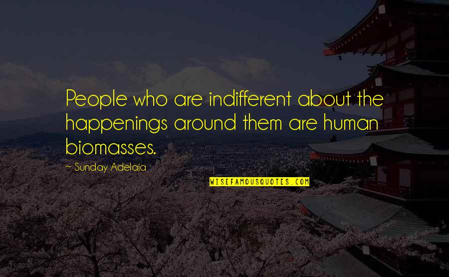 Sunday Quotes By Sunday Adelaja: People who are indifferent about the happenings around
