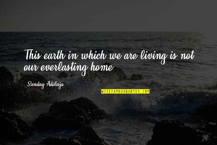 Sunday Quotes By Sunday Adelaja: This earth in which we are living is