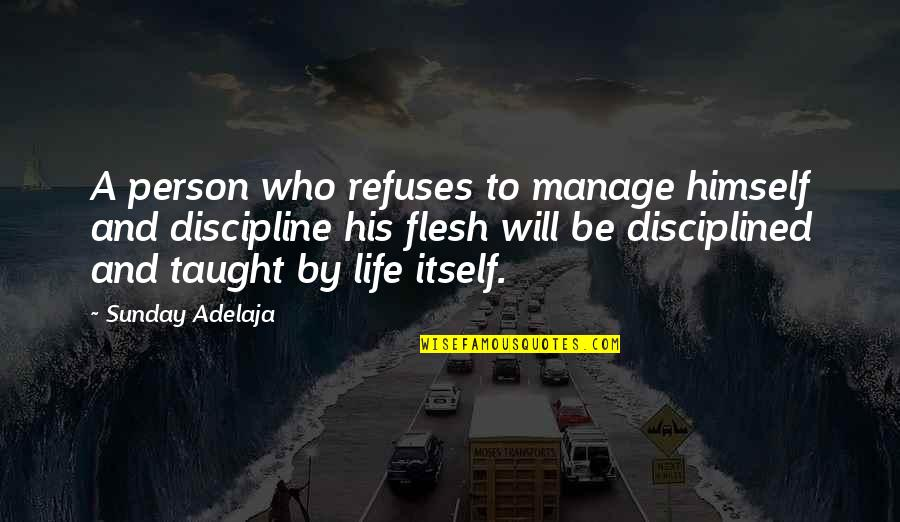 Sunday Quotes By Sunday Adelaja: A person who refuses to manage himself and