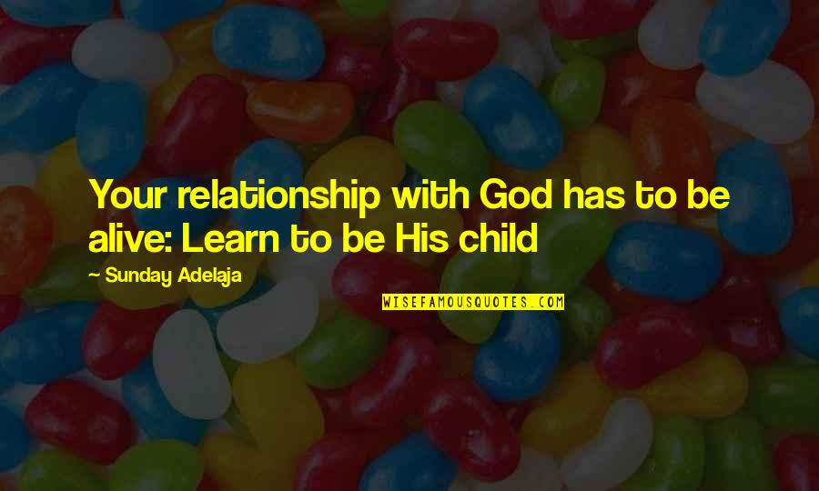 Sunday Quotes By Sunday Adelaja: Your relationship with God has to be alive: