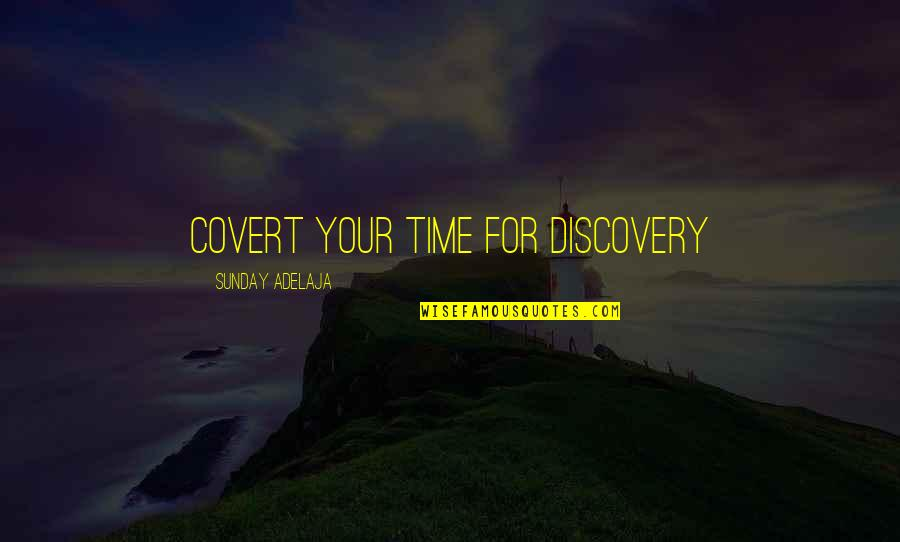 Sunday Quotes By Sunday Adelaja: Covert your time for discovery