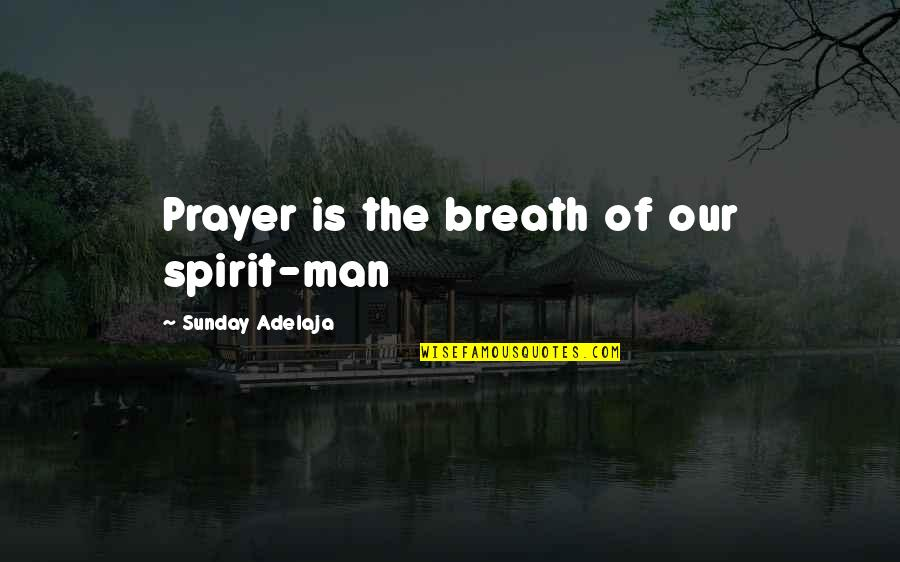 Sunday Quotes By Sunday Adelaja: Prayer is the breath of our spirit-man