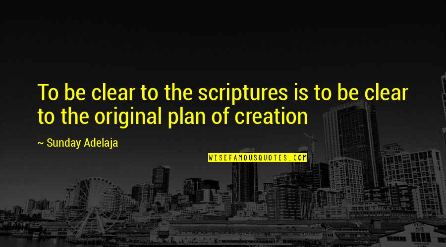 Sunday Quotes By Sunday Adelaja: To be clear to the scriptures is to